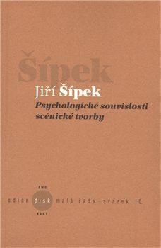 Psychologické souvislosti scénické tvorby - Jiří Šípek
