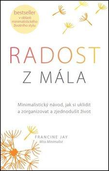 ANAG Radost z mála – Minimalistický návod, jak si uklidit a zorganizovat a zjednodušit život - Francine Jay