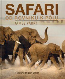 Safari od rovníku k pólu - James Parry