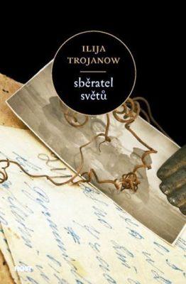Sběratel světů - Trojanow Ilija