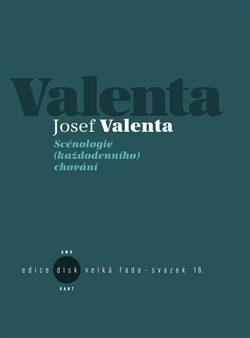 Scénologie (každodenního) chování - Josef Valenta