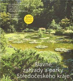Slavné zahrady a parky Středočeského kraje - Jiří Kupka, Michaela Líčeniková, Ivan Vorel, Jan Hendrych