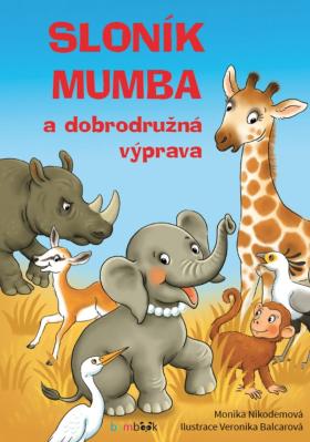 Sloník Mumba a dobrodružná výprava - Veronika Balcarová, Monika Nikodemová - e-kniha