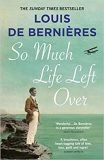 So Much Life Left Over - Louis de Berniéres
