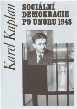 Sociální demokracie po únoru 1948 - Karel Kaplan
