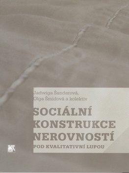 Sociální konstrukce nerovností pod kvalitativní lupou - Jadwiga Šanderová, Olga Šmídová