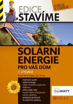 Solární energie pro váš dům - Karel Murtinger; Jan Truxa
