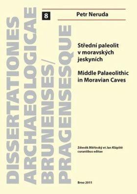 Střední paleolit v moravských jeskyních/Middle Palaeolitthic in Moravian Caves - Petr Neruda