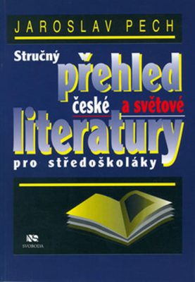 Stručný přehled české a světové literatury pro středoškoláky - Jaroslav Pech
