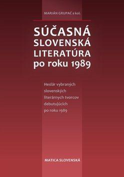 Súčasná slovenská literatúra po roku 1989 - Marián Grupač