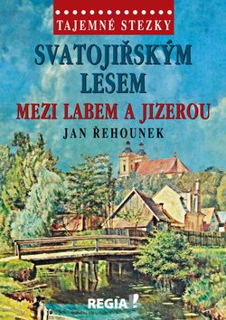 Tajemné stezky-Svatojiřským lesem mezi Labem a Jizerou - Jan Řehounek