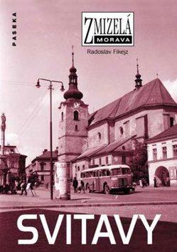 Zmizelá Morava-Svitavy - Radoslav Fikejz
