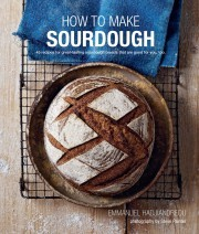 How To Make Sourdough - 45 recipes for great-tasting sourdough breads that are good for you, too - Emmanuel Hadjiandreou