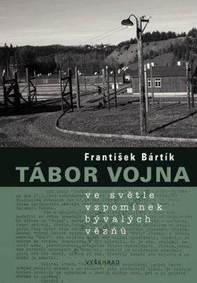 Tábor Vojna ve světle vzpomínek bývalých vězňů - František Bártík - e-kniha