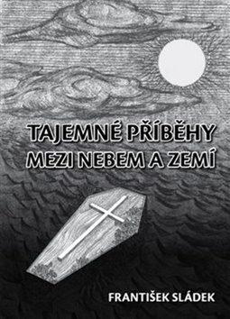 Tajemné příběhy mezi nebem a zemí - František Sládek