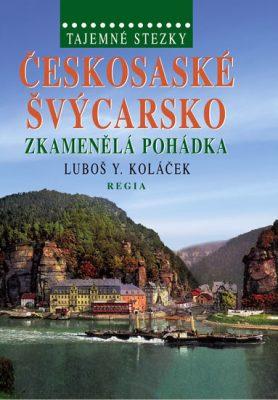 Českosaské Švýcarsko - Zkamenělá pohádka - Luboš Y. Koláček