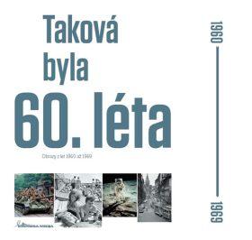Taková byla 60. léta - Obrazy z let 1960-1969 - Ivan Motýl