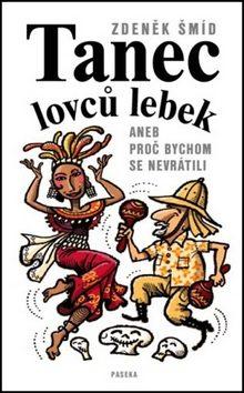 Tanec lovců lebek aneb Proč bychom se nevrátili - Zdeněk Šmíd