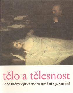 Tělo a tělesnost v českém výtvarném umění 19. století - Taťána Petrasová