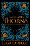The Language of Thorns: Midnight Tales and Dangerous Magic - Leigh Bardugová