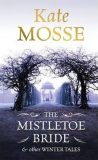 The Mistletoe Bride and Other Winster Tales - Kate Mosse