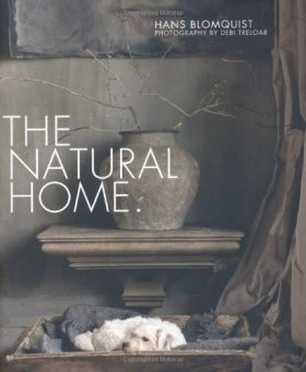 The Natural Home: Creative Interiors Inspired by the Beauty of the Natural World - Hans Blomquist