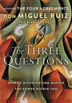 The Three Questions: How to Discover and Master the Power Within You - Don Miguel Ruiz, Barbara Emrys