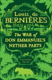 The War of Don Emmanuel´s Nether Parts - Louis de Berniéres