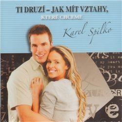 Ti druzí – Jak mít vztahy, které chceme - Karel Spilko