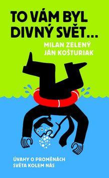 To vám byl divný svět - Milan Zelený; Ján Košturiak
