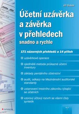 Účetní uzávěrka a závěrka v přehledech snadno a rychle - Jiří Dušek
