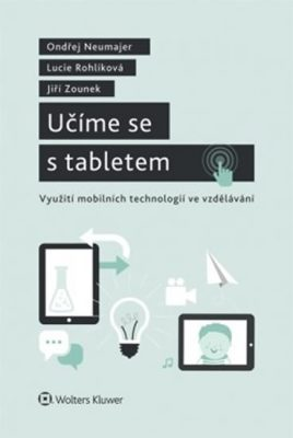 Učíme se s tabletem - Lucie Rohlíková, Jiří Zounek, Ondřej Neumajer