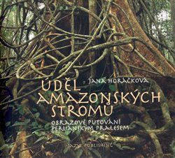 Úděl amazonských stromů - Jana Horáčková
