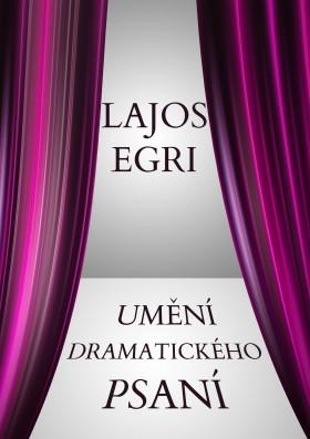 Umění dramatického psaní - Lajos Egri - e-kniha