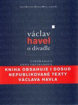 Václav Havel: O divadle - Václav Havel, Anna Freimanová
