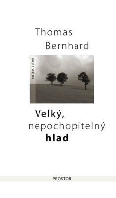 Velký, nepochopitelný hlad - Thomas Bernhard