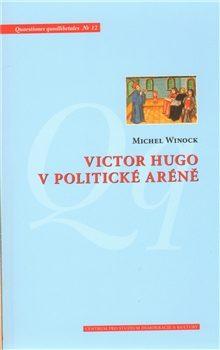 Victor Hugo v politické aréně - Michael Wincok