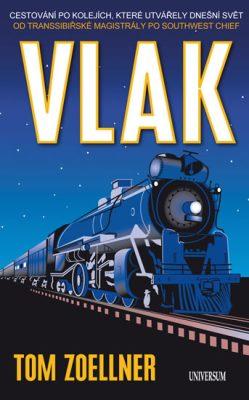Vlak Cestování po kolejích, které utvářely dnešní svět - Tom Zoellner