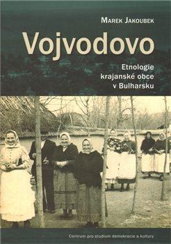 Vojvodovo : Etnologie krajanské obce v Bulharsku - Marek Jakoubek