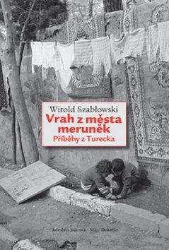 Vrah z města meruněk. Příběhy z Turecka - Witold Szabłowski
