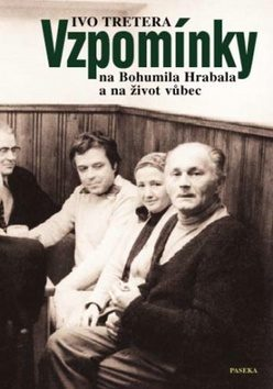 Vzpomínky na Bohumila Hrabala a na život vůbec - Ivo Tretera
