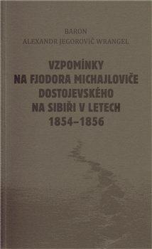 Vzpomínky na Fjodora Michajloviče Dostojevského na Sibiři v letech 1854 - 1856 - Alexandr Wranger