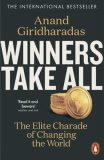 Winners Take All : The Elite Charade of Changing the World - Anand Giridharadas