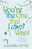 You´re the One That I Don´t Want - Alexandra Potter
