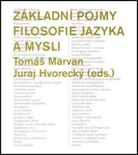 Základní pojmy filosofie jazyka a mysli - Marvan Tomáš, Juraj Hvorecký