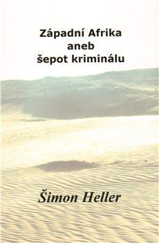 Západní Afrika aneb šepot kriminálu - Šimon Heller