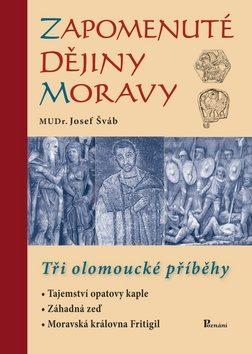 Zapomenuté dějiny Moravy - Josef Šváb