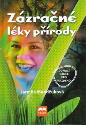 Zázračné léky přírody - Jarmila Mandžuková