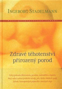 Zdravé těhotenství, přirozený porod - Ingeborg Stadelmann