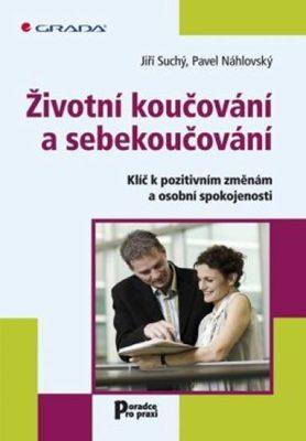 Životní koučování a sebekoučování - Klíč k pozitivním změnám a osobní spokojenosti - Jiří Suchý, Pavel Náhlovský